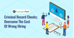 Criminal Record Checks; Overcome The Cost Of Wrong Hiring