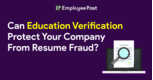Can Education Verification Protects your Company from Resume Fraud?