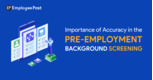 Why Accuracy is the Most Crucial in Pre-Employment Background Screening?