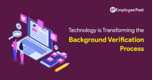 How Technology is Transforming the Background Verification Process?