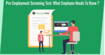Pre-Employment Screening Test: What Employee Needs To Know?